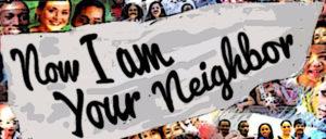 Now, I Am Your Neighbor